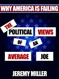 Why America is Failing - The Political Views of an Average Joe