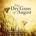 The Dry Grass of August (       UNABRIDGED) by Anna Jean Mayhew Narrated by Karen White
