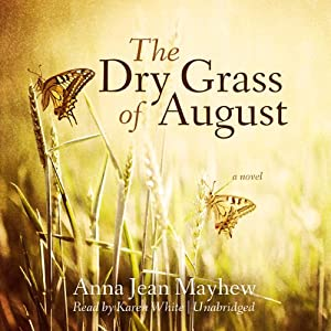 The Dry Grass of August | [Anna Jean Mayhew]