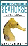 Lets Learn About the Seahorse - Fun Facts for Curious Learners