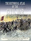 The Historical Atlas of the Civil War (Historical Atlas Series) (078582703X) by MacDonald, John