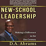 New-School Leadership: Making a Difference in the 21st Century | D. A. Abrams