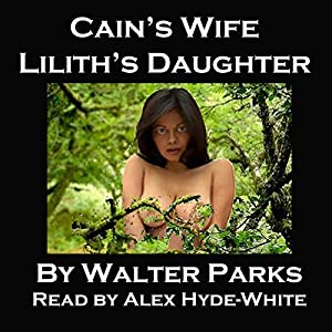 Cain's Wife, Lilith's Daughter | [Walter Parks]