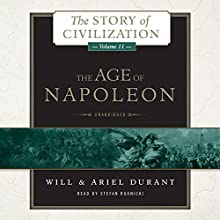 The Age of Napoleon: A History of European Civilization from 1789 to 1815: The Story of Civilization, Book 11 (       UNABRIDGED) by Will Durant, Ariel Durant Narrated by Stefan Rudnicki