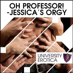 Oh! Professor! Jessica's Orgy: University Erotica | [Lucy Pant]