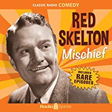 Red Skelton: Mischief Radio/TV Program by Red Skelton Narrated by Red Skelton