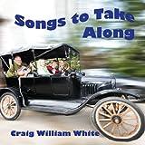 Songs to Take Along Craig William White