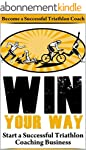 Win Your Way: Become a successful Tri...
