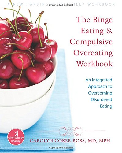 The Binge Eating and Compulsive Overeating Workbook: An Integrated Approach to Overcoming Disordered Eating (The New Harbinger Whole-Body Healing Series) PDF