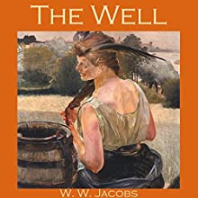 The Well (       UNABRIDGED) by W. W. Jacobs Narrated by Cathy Dobson