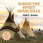 Across the Sweet Grass Hills Hörbuch von Gail L. Jenner Gesprochen von: Serena Travis