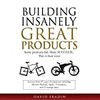 Building Insanely Great Products: Some Products Fail, Many Succeed - This Is Their Story Hörbuch von David Fradin Gesprochen von: David Fradin