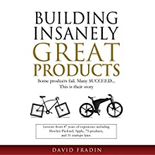 Building Insanely Great Products: Some Products Fail, Many Succeed - This Is Their Story | Livre audio Auteur(s) : David Fradin Narrateur(s) : David Fradin