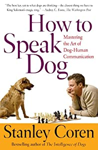 How To Speak Dog: Mastering the Art of Dog-Human Communication from Atria Books
