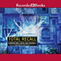 Total Recall: How the E-Memory Revolution Will Change Everything (       UNABRIDGED) by Gordon Bell, David James Gemmell Narrated by John Haag