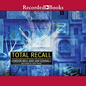 Total Recall: How the E-Memory Revolution Will Change Everything | [Gordon Bell, David James Gemmell]