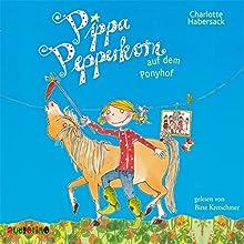 Pippa Pepperkorn auf dem Ponyhof (Pippa Pepperkorn 5) (       gekürzt) von Charlotte Habersack Gesprochen von: Birte Kretschmer