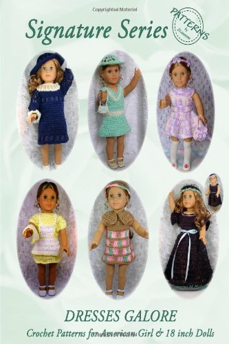Signature Series DRESSES GALORE: Crochet Patterns for 18 inch All American Girl Dolls B & W