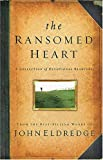 The Ransomed Heart: A Collection of Devotional Readings (0785207066) by Eldredge, John