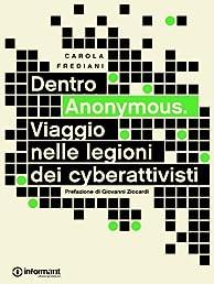 Dentro Anonymous. Viaggio nelle legioni dei cyberattivisti (Italian Edition)