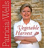 Vegetable Harvest: Vegetables at the Center of the Plate (0060752440) by Wells, Patricia