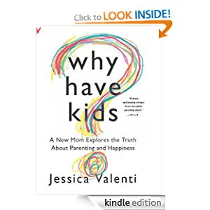 Kindle Book Bargains: Why Have Kids?: A New Mom Explores the Truth About Parenting and Happiness, by Jessica Valenti. Publisher: Amazon Publishing (September 4, 2012)