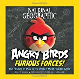 National Geographic Angry Birds Furious Forces: The Physics at Play in the Worlds Most Popular Game