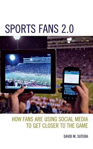 Sports Fans 2.0: How Fans Are Using Social Media to Get Closer to the Game