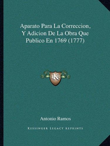 Aparato Para La Correccion, y Adicion de La Obra Que Publico En 1769 (1777)