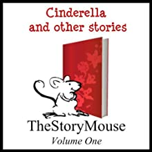Cinderella and Other Stories: The Story Mouse, Volume 1 Audiobook by Alan Smith, Joanna Pinnock, Moy McGowan, Hans Christian Andersen, Charles Perrault, Brothers Grimm Narrated by Alan Smith, Joanna Pinnock, Kathy Clugston