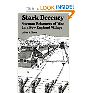 Stark Decency: German Prisoners of War in a New England Village by Allen V. Koop and Hartmut Lang