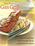 The New Gas Grill Gourmet, Updated and expanded : Great Grilled Food for Everyday Meals and Fantastic Feasts