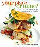 Your Place or Mine: Cooking at Home With Restaurant Style Jean-Christoph Novelli