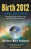 Image of Birth 2012 and Beyond: Humanity's Great Shift to the Age of Conscious Evolution