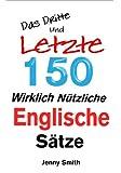 Das Dritte und Letzte 150 Wirklich N�tzliche Englische S�tze (English Edition)