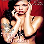 Hold Me Down and Spank Me Daddy | Riley Rourke