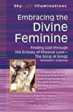 img - for Embracing the Divine Feminine: Finding God through God the Ecstasy of Physical LoveThe Song of Songs Annotated & Explained (SkyLight Illuminations) book / textbook / text book
