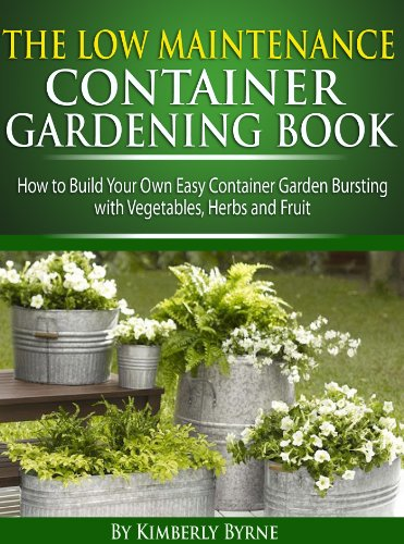 The Low-Maintenance Container Gardening Book - How to Build Your Own Easy Container Garden Bursting with Vegetables, Herbs and Fruit (Build Your Own Vegetable Garden compare prices)