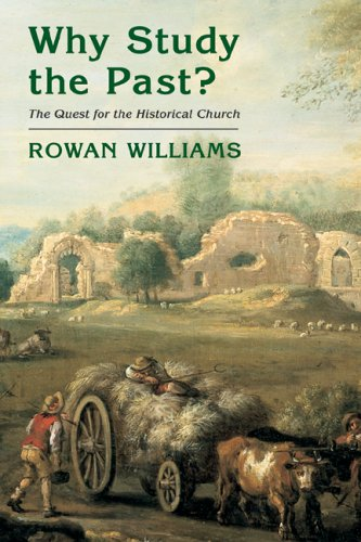 Why Study The Past?: The Quest For The Historical Church, ROWAN WILLIAMS