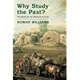 Why Study the Past?: The Quest for the Historical Church ~ Rowan Williams