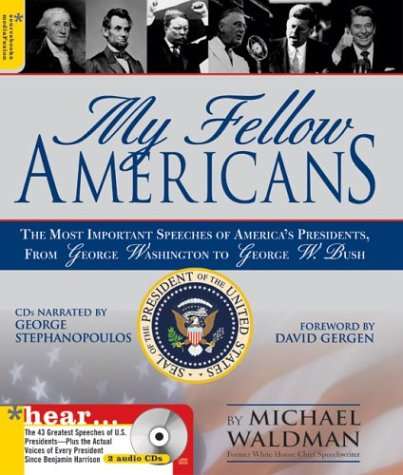 My Fellow Americans : The Most Important Speeches of Americas Presidents, from George Washington to George W. Bush, MICHAEL WALDMAN, GEORGE STEPHANOPOULOS