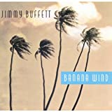 Banana Wind ~ Jimmy Buffett