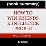 How to Win Friends and Influence People - by Dale Carnegie: Book Summary |  BOOK SUMMARY GetFlashNotes.com,Dean Bokhari