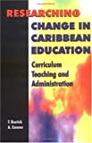 img - for Researching Change in Caribbean Education: Curriculum, Teaching and Administration book / textbook / text book