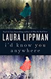 I'd Know You Anywhere: A Novel (0061706558) by Lippman, Laura