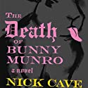 The Death of Bunny Munro: A Novel (       UNABRIDGED) by Nick Cave Narrated by Nick Cave