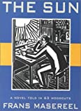 The Sun: A Novel Told in 63 Woodcuts (1570627185) by Frans Masereel