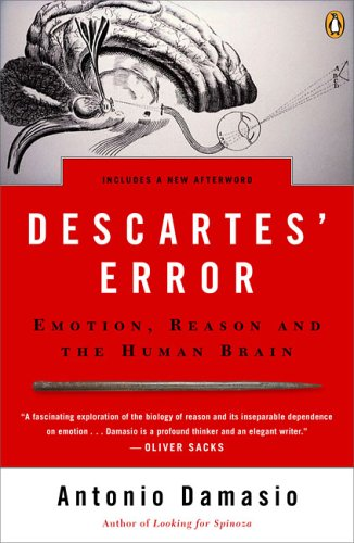 Descartes' Error: Emotion, Reason, and the Human Brain: Antonio Damasio: 9780143036227: Amazon.com: Books