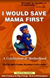 img - for I Would Save Mama First: A Celebration of Motherhood book / textbook / text book