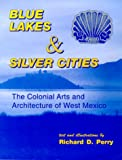 img - for Blue Lakes and Silver Cities: The Colonial Arts and Architecture of West Mexico book / textbook / text book